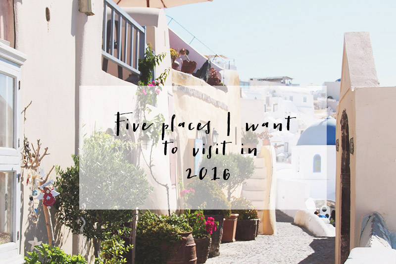 Read 5 Places I Want to Visit in 2016 by April